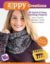 Zippy Loom Creations: 20 Quick & Easy Knitting Projects