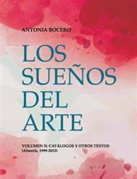 Los Suenos del Arte. Volumen II: Catalogos y Otros Textos (1999-2012)