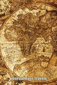 Journal Your Travels: Vintage Old World Map Travel Journal, Lined Journal, Diary Notebook 6 X 9, 150 Pages