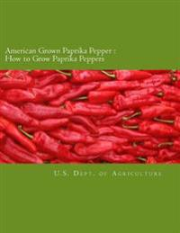 American Grown Paprika Pepper: How to Grow Paprika Peppers