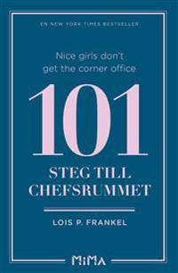Nice girls don't get the corner office : 101 steg till chefsrummet