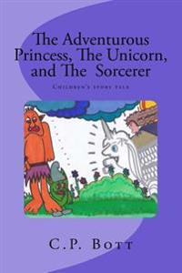 The Adventurous Princess, the Unicorn, and the Sorcerer: Children's Story Tale