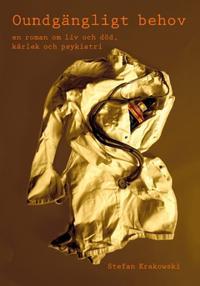 Oundgängligt behov : en roman om liv och död, kärlek och psykiatri