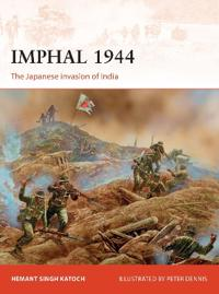 Imphal 1944: The Japanese Invasion of India
