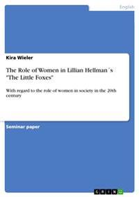The Role of Women in Lillian Hellmans the Little Foxes