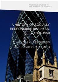 A History of Socially Responsible Business, c.1600-1950