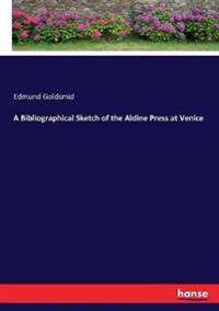 A Bibliographical Sketch of the Aldine Press at Venice