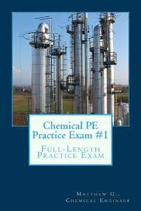 Chemical Pe Practice Exam #1: Full-Length Practice Exam