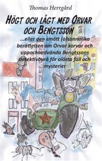 Högt och lågt med Orvar och Bengtsson : den smått (o)sannolika historien om Orvar korvar och uppochnedvända Bengtssons detektivbyrå för olösta fall och mysterier