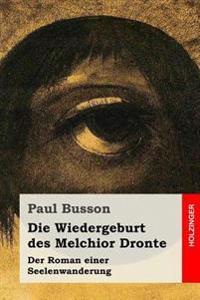 Die Wiedergeburt Des Melchior Dronte: Der Roman Einer Seelenwanderung