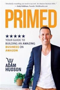 Primed: Your Guide to Building an Amazing Business on Amazon