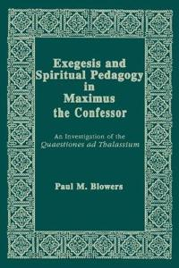 Exegesis and Spiritual Pedagogy in Maximus the Confessor