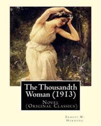 The Thousandth Woman (1913). by: Ernest W. Hornung, Illustrated By: Frank Snapp (1876-1927).American Artist and Illustrator.: Novel (Original Classics