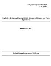 Army Techniques Publication Atp 4-32.3 Explosive Ordnance Disposal (Eod) Company, Platoon, and Team Operation February 2017