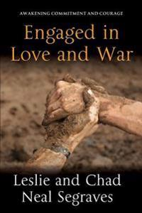 Engaged in Love and War: Awakening Commitment and Courage