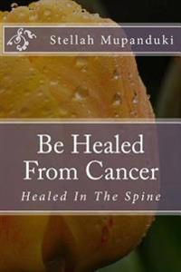 Be Healed from Cancer