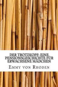 Der Trotzkopf: Eine Pensionsgeschichte Für Erwachsene Mädchen