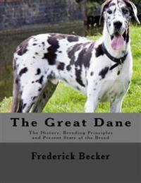 The Great Dane: The History, Breeding Principles and Present State of the Breed