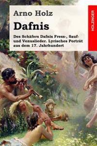 Dafnis: Des Schafers Dafnis Fress-, Sauf- Und Venuslieder. Lyrisches Portrat Aus Dem 17. Jahrhundert