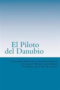 El Piloto del Danubio (Spanish) Edition