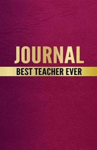 Best Teacher Ever Journal: This Journal Is the Perfect Thank You Gift for a Special Teacher.