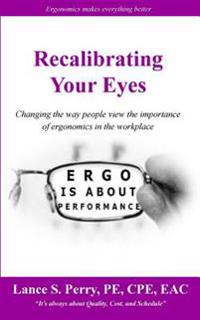Recalibrating Your Eyes: Changing the Way People View the Importance of Ergonomics in the Workplace