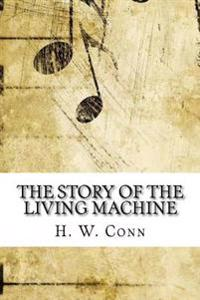 The Story of the Living Machine