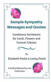 Sample Sympathy Messages and Quotes: Condolence Sentiments for Cards, Flowers and Funeral Tributes