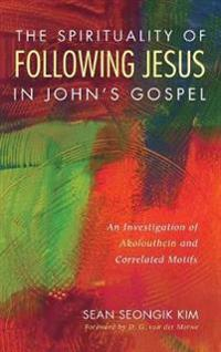 The Spirituality of Following Jesus in John's Gospel