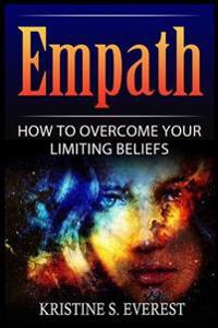 Empath: How to Overcome Your Limiting Beliefs (Survival Guide, Strategies for Sensitive People, Emotional Healing, How to Thri