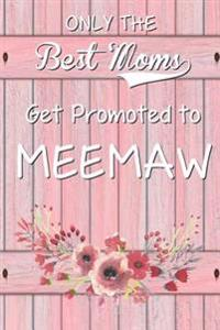 Only the Best Moms Get Promoted to Meemaw: 6x 9 Dot Grid Journal Professionally Designed (Watercolor Painting), Work Book, Planner, Diary,100 Pages (B