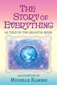 The Story of Everything  As Told in the Urantia Book - Michelle Klimesh - böcker (9780998255613)     Bokhandel