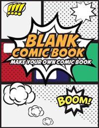 Blank Comic Book Make Your Own Comic Book: Create Your Own Comic Strips from Start to Finish (Large Print 8.5x 11 120 Pages)