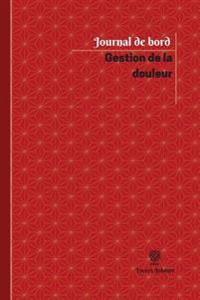 Gestion de la Douleur Journal de Bord: Registre, 100 Pages, 15,24 X 22,86 CM