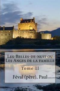 Les-Belles-de-Nuit Ou Les Anges de la Famille: Tome II