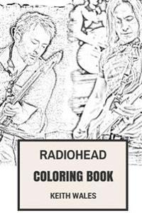 Radiohead Coloring Book: British Art Rock and Electronica Pioneers Thom Yorke and Jonny Greenwood Inspired Adult Coloring Book