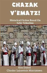 Chazak V'Ematz!: Historical Fiction Based on Sefer Yehoshua