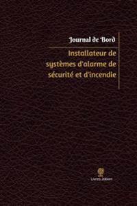 Installateur de Systemes D'Alarme de Securite Et D'Incendie Journal de Bord: Registre, 100 Pages, 15,24 X 22,86 CM