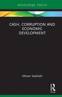 Cash, Corruption and Economic Development