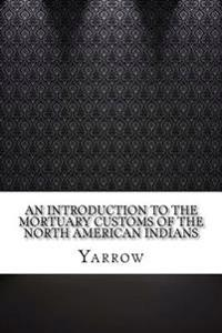 An Introduction to the Mortuary Customs of the North American Indians