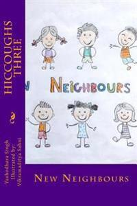 Hiccoughs Three: New Neighbours