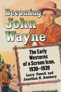 Becoming John Wayne