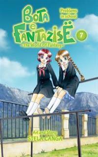 Bota E Fantazise (the World of Fantasy): Chapter 07 - Problems in School
