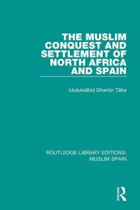 The Muslim Conquest and Settlement of North Africa and Spain
