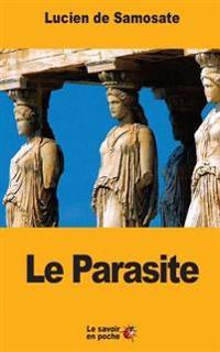 Le Parasite: Ou Que Le Metier de Parasite Est Un Art
