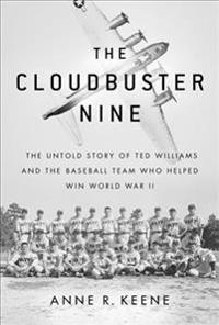 The Cloudbuster Nine: The Untold Story of Ted Williams and the Baseball Team That Helped Win World War II