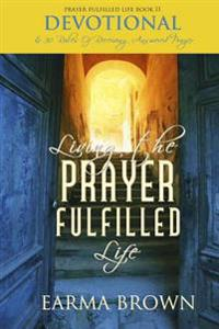 Living the Prayer Fulfilled Life Devotional: 30 Rules of Receiving Answered Prayer
