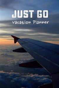 Vacation Planner Just Go: Vacation Planner & Checklists, Itinerary & More