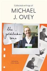 The Goldilocks Zone: Collected Writings of Michael J. Ovey