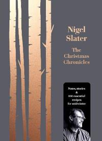 Christmas chronicles - notes, stories & 100 essential recipes for midwinter